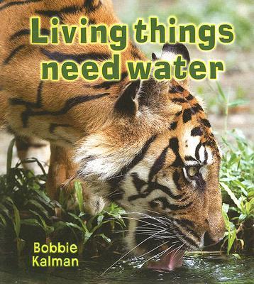 Living Things Need Water By Kalman, Bobbie